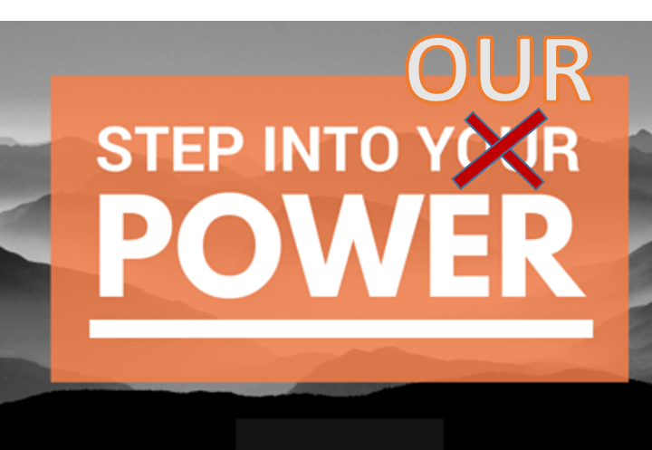 Step into OUR Power….
